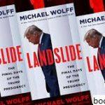 ULASAN BUKU: 'Landslide' Karya Michael Wolff Mencakup Hari-hari Terakhir Kepresidenan Trump